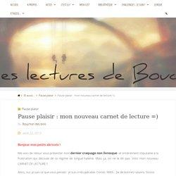 Pause plaisir : mon nouveau carnet de lecture =) – Les lectures de Bouch'