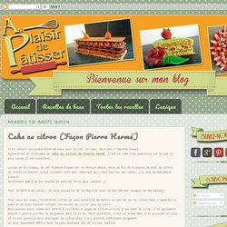 Au Plaisir de Pâtisser: Cake au citron (Façon Pierre Hermé)