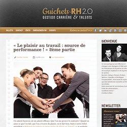 « Le plaisir au travail : source de performance ! » 2ème partie » Guichets-RH 2.0