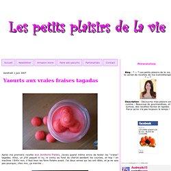 Yaourts aux vraies fraises tagadas - * ~ * Les petits plaisirs de la vie, le carnet de recettes de ma Culinothérapie * ~ *