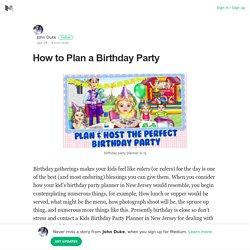 How to Plan a Birthday Party – John Duke – Medium