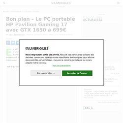 Bon plan – Le PC portable HP Pavilion Gaming 17 avec GTX 1650 à 699€