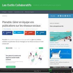 Planable. Gérer en équipe vos publications sur les réseaux sociaux – Les Outils Collaboratifs