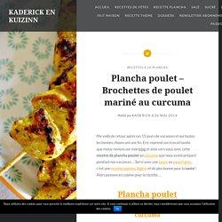 Plancha poulet – Brochettes de poulet mariné au curcuma - Recette de cuisine - Kaderick en Kuizinn le blog de recette de cuisine