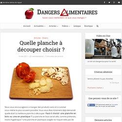 DANGERS ALIMENTAIRES 04/05/11 Quelle planche à découper choisir ?