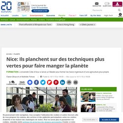 Nice: Ils planchent sur des techniques plus vertes pour faire manger la planète