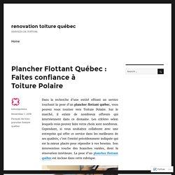 Plancher Flottant Québec : Faites confiance à Toiture Polaire – renovation toiture québec