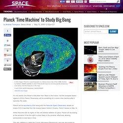 Planck 'Time Machine' to Study Big Bang