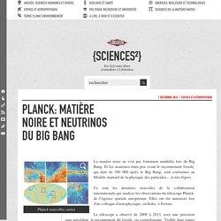 Planck: matière noire et neutrinos du Big Bang