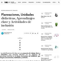 Planeaciones, Unidades didácticas, Aprendizajes clave y Actividades de inclusión – WEB DEL MAESTRO CMF