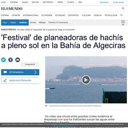"""""""Festival"""" de planeadoras de hachís a pleno sol en la Bahía de Algeciras"""