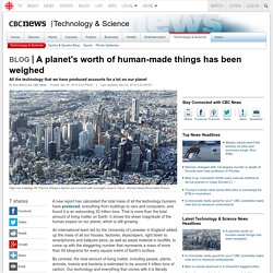 *Technosphere (anthropocene): A planet's worth of human-made things has been weighed