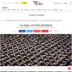 Le yoga, une folie planétaire - L'Express Styles