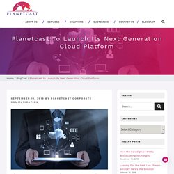 Planetcast to Launch its Next Generation Cloud Platform - Planetcast