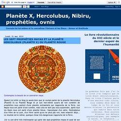 Planète X, Hercolubus, Nibiru, prophéties, ovnis: LES SEPT PROPHÉTIES MAYAS ET LA PLANÈTE HERCOLUBUS (PLANÈTE X) OU PLANÈTE ROUGE