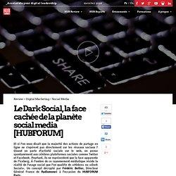 Le Dark Social, la face cachée de la planète social media [HUBFORUM]