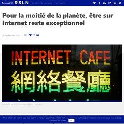 Pour la moitié de la planète, être sur Internet reste exceptionnel
