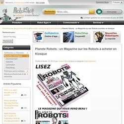 Planete Robots : un Magazine sur les Robots à acheter en Kiosque
