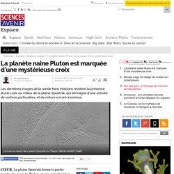 La planète naine Pluton est marquée d'une mystérieuse croix