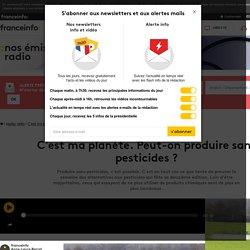 C'est ma planète. Peut-on produire sans pesticides?