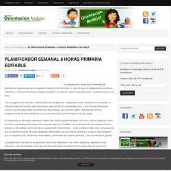 PLANIFICADOR SEMANAL 6 HORAS PRIMARIA EDITABLE -Orientacion Andujar