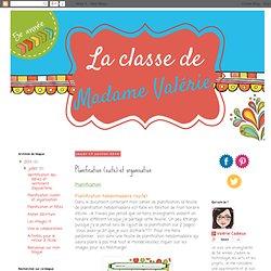 La classe de Madame Valérie: Planification (suite) et organisation