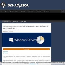 [TUTO] - Windows 2012R2 : Tâche planifiée avec élévation des privilèges - Sys-advisor