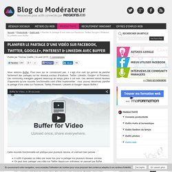 Planifier le partage d'une vidéo sur Facebook, Twitter, Google+, Pinterest & LinkedIn avec Buffer