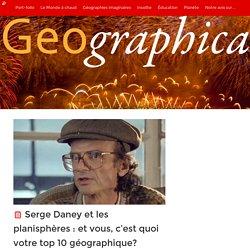 Serge Daney et les planisphères : et vous, c'est quoi votre top 10 géographique? – Geographica
