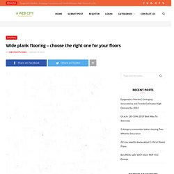 Wide plank flooring – choose the right one for your floors