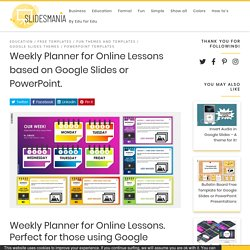 Weekly Planner for Online Lessons based on Google Slides or PowerPoint.