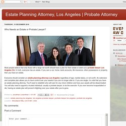 Probate Attorney: Who Needs an Estate or Probate Lawyer?