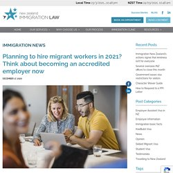 Planning to hire migrant workers in 2021? Think about becoming an accredited employer now