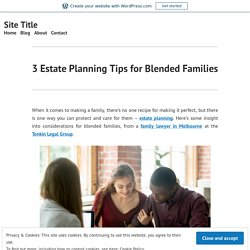 3 Estate Planning Tips for Blended Families – Site Title