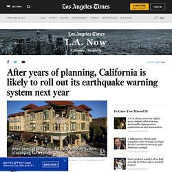 *****After years of planning, California is likely to roll out its earthquake warning system next year / Holy grail of earthquake prediction?