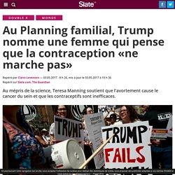 Au Planning familial, Trump nomme une femme qui pense que la contraception «ne marche pas»