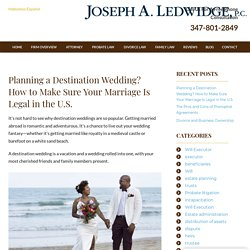 Planning a Destination Wedding? How to Make Sure Your Marriage Is Legal in the U.S.