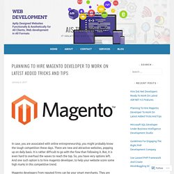Planning To Hire Magento Developer To Work On Latest Added Tricks And Tips – AIS Technolabs