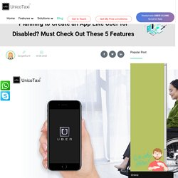 Planning to Create an App Like Uber for Disabled? Must Check Out These 5 Features