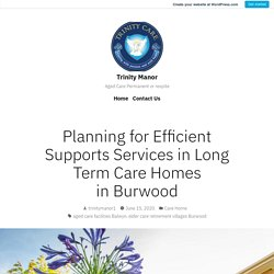 Planning for Efficient Supports Services in Long Term Care Homes in Burwood – Trinity Manor