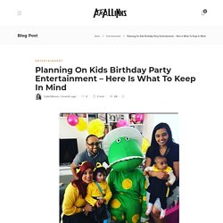Planning On Kids Birthday Party Entertainment - Here Is What To Keep In Mind