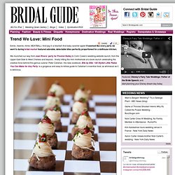 Wedding Food Idea - Mini Food | Wedding Planning, Ideas & Etiquette | Bridal Guide Magazine