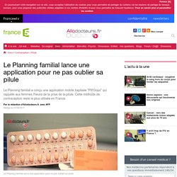 Le Planning familial lance une application pour ne pas oublier sa pilule