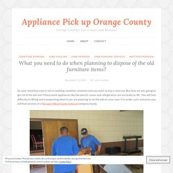 What you need to do when planning to dispose of the old furniture items? – Appliance Pick up Orange County