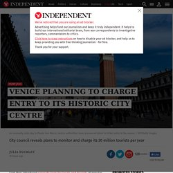 *****Rationed access: Venice planning to charge entry to its historic city centre