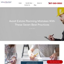 Avoid Estate Planning Mistakes With These Seven Best Practices