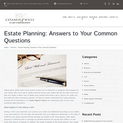 Estate Planning: Answers to Your Common Questions - Los Angeles Lawyer and Law Firm