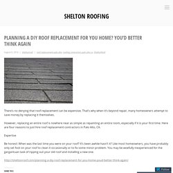 Planning a DIY Roof Replacement for You Home? You'd Better Think Again