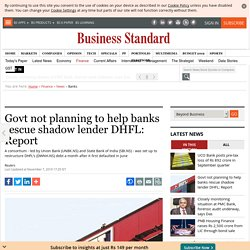 Govt not planning to help banks rescue shadow lender DHFL: Report