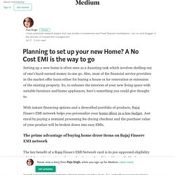 Planning to set up your new Home? A No Cost EMI is the way to go